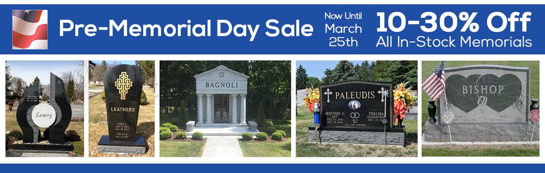 Pre-Memorial Day Sale 2019 | Now Until March 25th | 10-30% Off All In-Stock Memorials